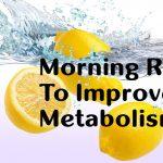 6 Superb Morning Rituals To Improve Metabolism