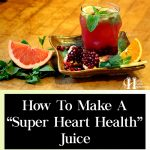 How To Make A Super Heart Health Juice