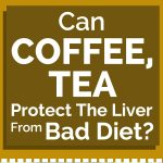 Can Coffee, Tea Protect The Liver From Bad Diet?