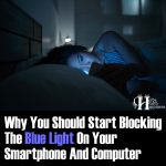 Why You Should Start Blocking the Blue Light on Your Smartphone and Computer